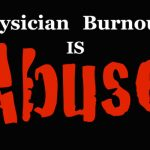Physician Burnout Is Physician Abuse
